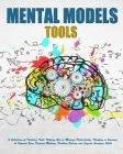 Mental Models Tools: A Collection of Thinking Tools Helping You to Manage Productivity, Thinking in Systems, to Improve Your Decision-Makin Cover Image