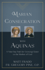 Marian Consecration with Aquinas: A Nine Day Path for Growing Closer to the Mother of God Cover Image