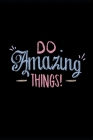Do Amazing Things: Novelty Line Notebook / Journal To Novelty Line In Perfect Gift Item (6 x 9 inches) Cover Image