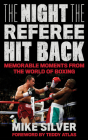 The Night the Referee Hit Back: Memorable Moments from the World of Boxing Cover Image