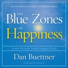 The Blue Zones of Happiness Lib/E: Lessons from the World's Happiest People Cover Image
