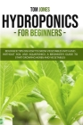 Hydroponics for Beginners: Beginner tips on how to grow vegeatbles with and without Soil, and Aquaponics. A beginner's guide to start a Raised be Cover Image