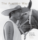 The Arapaho Way: Continuity and Change on the Wind River Reservation (Charles M. Russell Center Series on Art and Photography of t #33) Cover Image