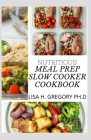 Nutritious Meal Prep Slow Cooker Cookbook: 70+ Nutritious and Delicious Recipes for You and Your Family Cover Image