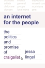 An Internet for the People: The Politics and Promise of Craigslist (Princeton Studies in Culture and Technology #26) Cover Image