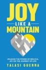 Joy Like a Mountain: Unleash the Power of Biblical Joy on the Journey of Life Cover Image