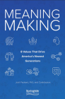 Meaning Making: 8 Values That Drive America's Newest Generations Cover Image