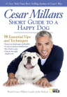 Cesar Millan's Short Guide to a Happy Dog: 98 Essential Tips and Techniques Cover Image
