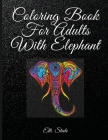 Coloring Book For Adults With Elephant: Amazing Elephants Designs for Stress Relief and Relaxation Cover Image