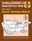 Challenger 2 Main Battle Tank Owners' Workshop Manual: 1998 to present - An insight into the design, construction, operation and maintenance of the British Army's Main Battle Tank of the 21st century (Haynes Manuals) Cover Image
