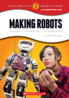 Making Robots: Science, Technology, and Engineering (Calling All Innovators: A Career for You) Cover Image