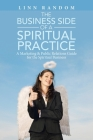The Business Side of a Spiritual Practice: A Marketing & Public Relations Guide for the Spiritual Business Cover Image