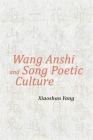 Wang Anshi and Song Poetic Culture (Harvard-Yenching Institute Monograph) Cover Image