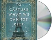 To Capture What We Cannot Keep: A Novel Cover Image