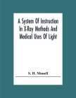 A System Of Instruction In X-Ray Methods And Medical Uses Of Light, Hot-Air, Vibration And High-Frequency Currents: A Pictorial System Of Teaching By Cover Image