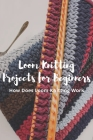 Loom Knitting Projects for Beginners: How Does Loom Knitting Work?: A Beginner's Guide to Knitting Cover Image