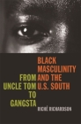 Black Masculinity and the U.S. South: From Uncle Tom to Gangsta (New Southern Studies) Cover Image