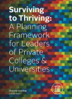 Surviving to Thriving: A Planning Framework for Leaders of Private Colleges & Universities Cover Image