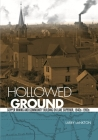 Hollowed Ground: Copper Mining and Community Building on Lake Superior, 1840s-1990s (Great Lakes Books) Cover Image