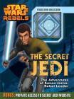 Star Wars Rebels:  The Secret Jedi: The Adventures of Kanan Jarrus: Rebel Leader Cover Image