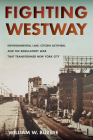 Fighting Westway: Environmental Law, Citizen Activism, and the Regulatory War That Transformed New York City Cover Image