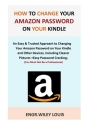 How to Change Your Amazon Password on Your Kindle: An Easy & Trusted Approach to Changing Your Amazon Password on Your Kindle and Other Devices, Inclu Cover Image
