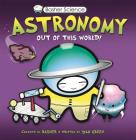Basher Science: Astronomy: Out of this World! Cover Image