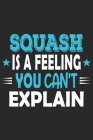 Squash Is A Feeling You Can't Explain: Funny Cool Squash Journal - Notebook - Workbook - Diary - Planner-6x9 - 120 College Ruled Lined Paper Pages Wit Cover Image