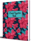 Check and Debit Card Register: 120 Pages Checking Account Ledger Beautiful Flowers Checkbook Register Cover Image