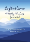 Reflections Weekly Writing Journal: 52 Writing Prompts about You Cover Image