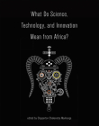 What Do Science, Technology, and Innovation Mean from Africa? Cover Image