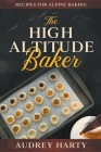 The High Altitude Baker: Recipes for Alpine Baking Cover Image
