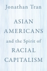 Asian Americans and the Spirit of Racial Capitalism Cover Image