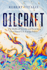 Oilcraft: The Myths of Scarcity and Security That Haunt U.S. Energy Policy Cover Image