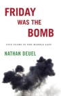Friday Was the Bomb: Five Years in the Middle East Cover Image
