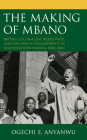 The Making of Mbano: British Colonialism, Resistance, and Diplomatic Engagements in Southeastern Nigeria, 1906-1960 Cover Image