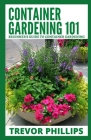 Container Gardening 101: Beginner's Guide to Container Gardening Cover Image