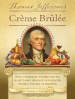 Thomas Jefferson's Creme Brulee: How a Founding Father and His Slave James Hemings Introduced French Cuisine to America Cover Image