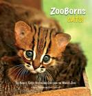 ZooBorns Cats!: The Newest, Cutest Kittens and Cubs from the World's Zoos Cover Image