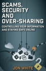 Scams, Security and Over-Sharing: Controlling Your Information and Staying Safe Online Cover Image