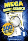 MEGA Word Search (Volume 1): 300 Simple to Challenging LARGE PRINT Puzzles Cover Image