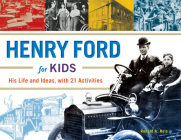 Henry Ford for Kids: His Life and Ideas, with 21 Activities (For Kids series #61) Cover Image