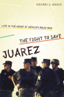The Fight to Save Juárez: Life in the Heart of Mexico's Drug War Cover Image