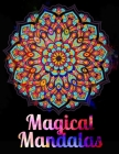 Magical Mandalas: An Adults Coloring Book for Relaxation, Relief Stress and Anxiety Cover Image