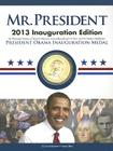 Mr. President: Inauguration Edition: An Illustrated History of Barack Obama's Groundbreaking First Term and His Historic Reelection Cover Image