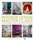Interior Design Master Class: 100 Lessons from America's Finest Designers on the Art of Decoration Cover Image