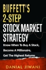 Buffett's 2-Step Stock Market Strategy: Know When To Buy A Stock, Become A Millionaire, Get The Highest Returns Cover Image
