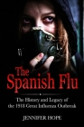 The Spanish Flu: The History and Legacy of The 1918 Great Influenza Outbreak Cover Image