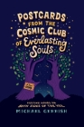 Postcards from the Cosmic Club of Everlasting Souls: Visiting Hours on Both Sides of the Veil Cover Image