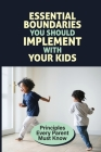 Essential Boundaries You Should Implement With Your Kids: Principles Every Parent Must Know: How To Raise A Respectful Child Cover Image